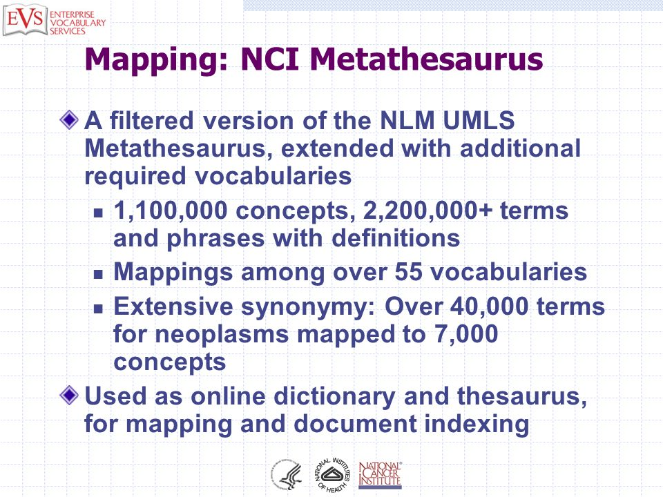Mapping: NCI Metathesaurus A filtered version of the NLM UMLS Metathesaurus, extended with additional required vocabularies 1,100,000 concepts, 2,200,