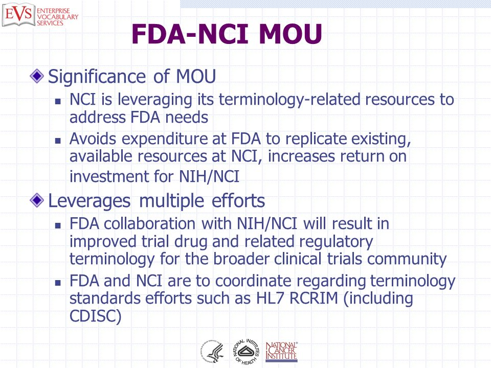 FDA-NCI MOU Significance of MOU NCI is leveraging its terminology-related resources to address FDA needs Avoids expenditure at FDA to replicate existi
