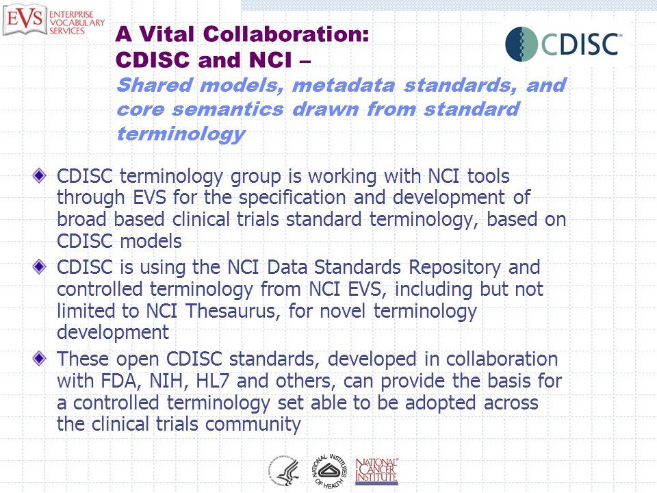 A Vital Collaboration: CDISC and NCI – Shared models, metadata standards, and core semantics drawn from standard terminology CDISC terminology group i