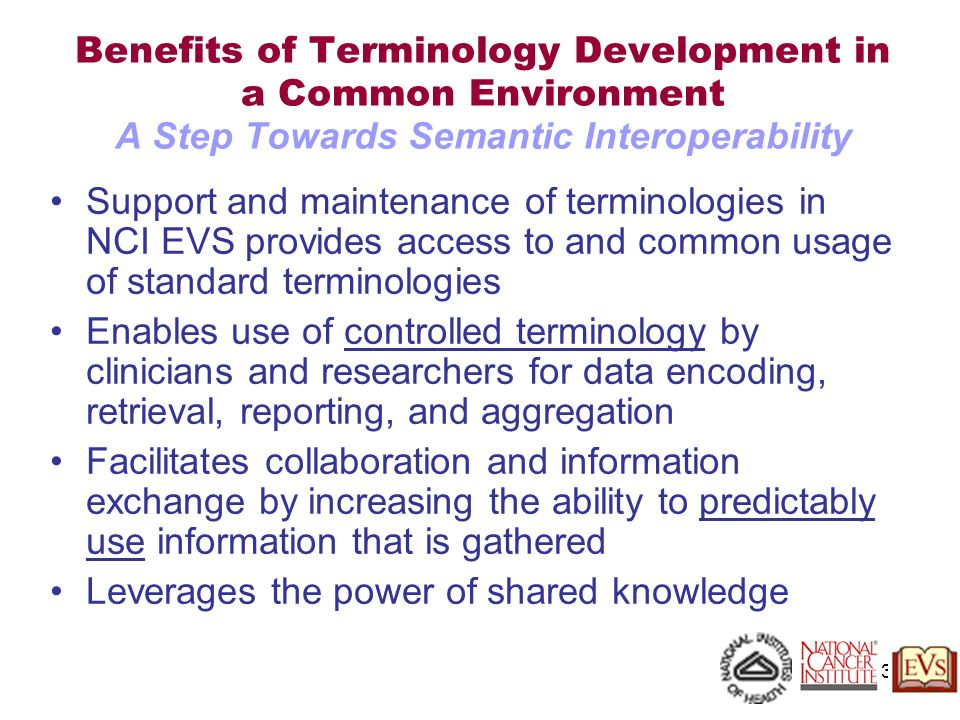 36 Benefits of Terminology Development in a Common Environment A Step Towards Semantic Interoperability Support and maintenance of terminologies in NC