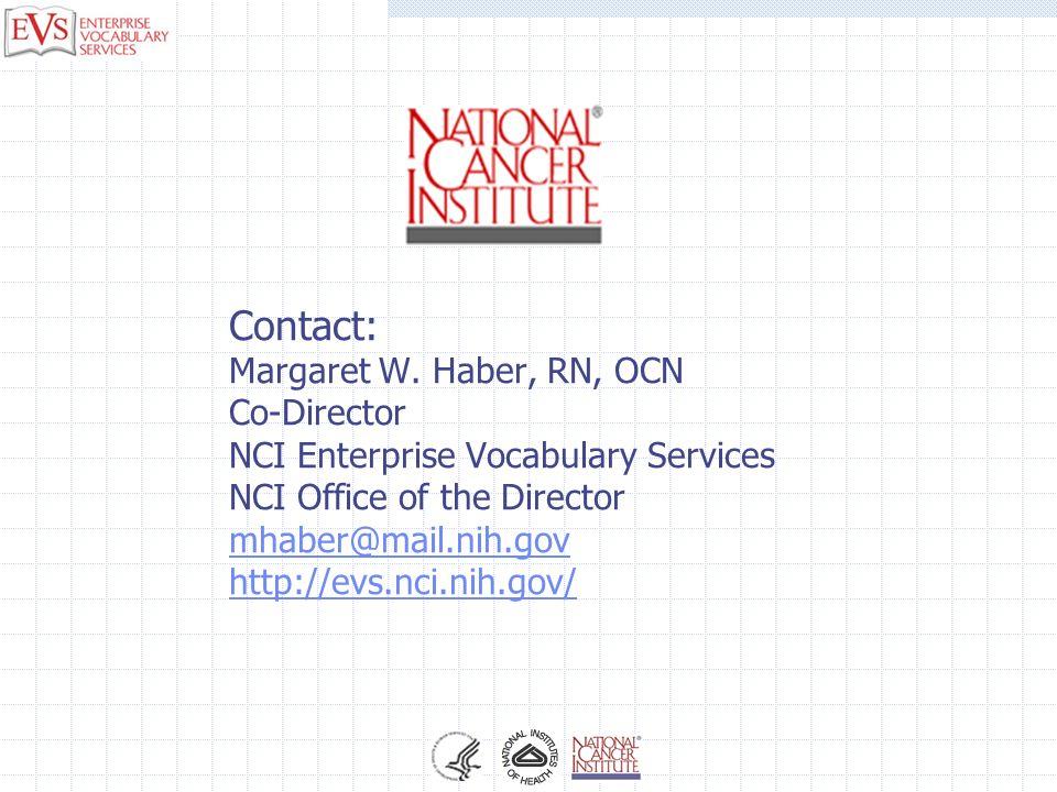 Contact: Margaret W. Haber, RN, OCN Co-Director NCI Enterprise Vocabulary Services NCI Office of the Director mhaber@mail.nih.gov http://evs.nci.nih.g