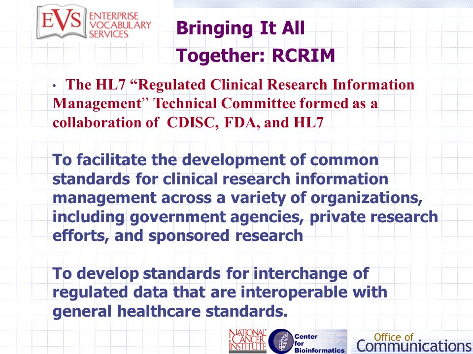 Bringing It All Together: RCRIM The HL7 Regulated Clinical Research Information Management Technical Committee formed as a collaboration of CDISC, FDA