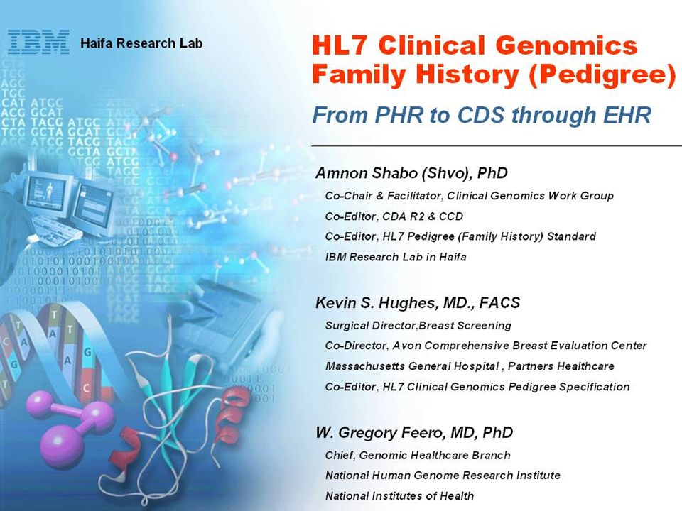 Amnon Shabo (Shvo), PhD Co-Chair & Facilitator, Clinical Genomics Work Group Co-Editor, CDA R2 & CCD Co-Editor, HL7 Pedigree (Family History) Standard