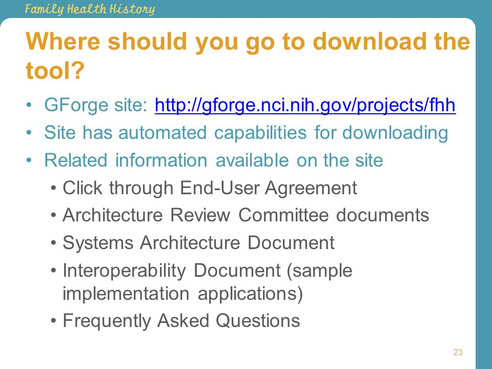 Where should you go to download the tool? GForge site: http://gforge.nci.nih.gov/projects/fhhhttp://gforge.nci.nih.gov/projects/fhh Site has automated