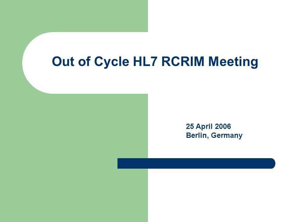 Out of Cycle HL7 RCRIM Meeting 25 April 2006 Berlin, Germany