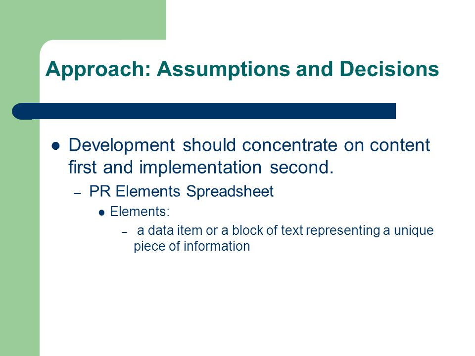 Approach: Assumptions and Decisions Development should concentrate on content first and implementation second.