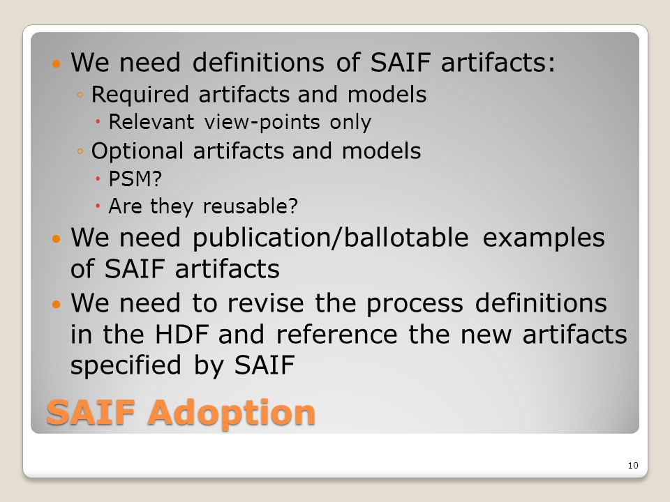 SAIF Adoption We need definitions of SAIF artifacts: Required artifacts and models Relevant view-points only Optional artifacts and models PSM.