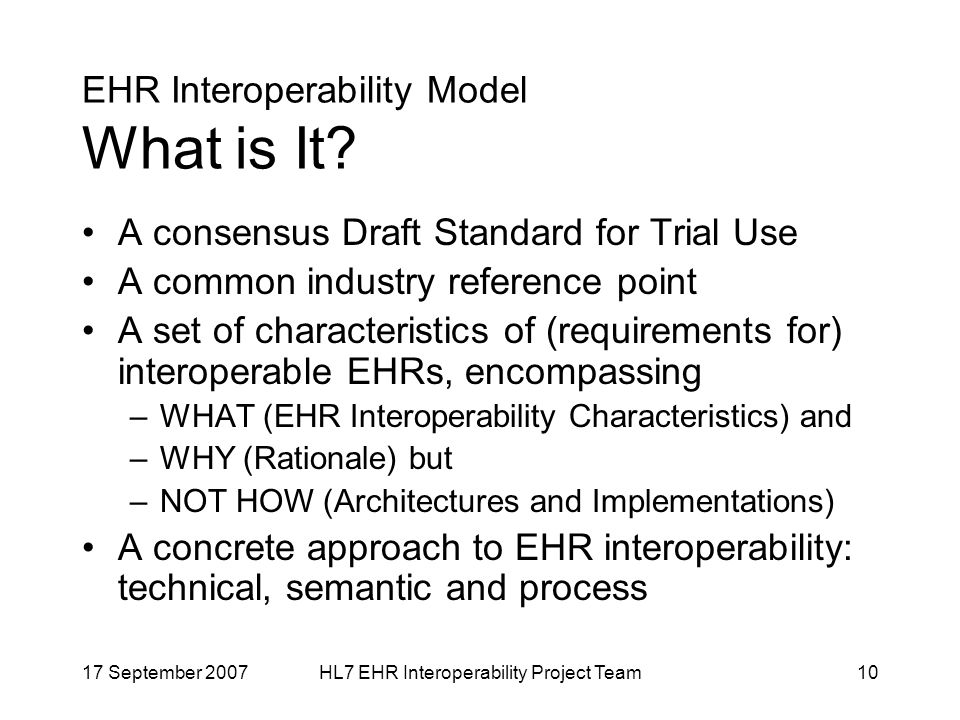17 September 2007HL7 EHR Interoperability Project Team10 EHR Interoperability Model What is It.