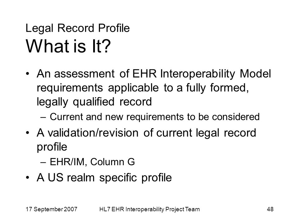 17 September 2007HL7 EHR Interoperability Project Team48 Legal Record Profile What is It.