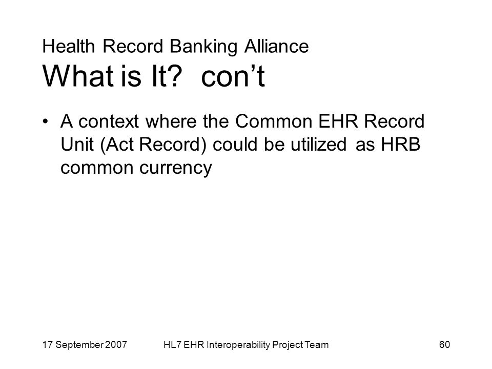 17 September 2007HL7 EHR Interoperability Project Team60 Health Record Banking Alliance What is It.