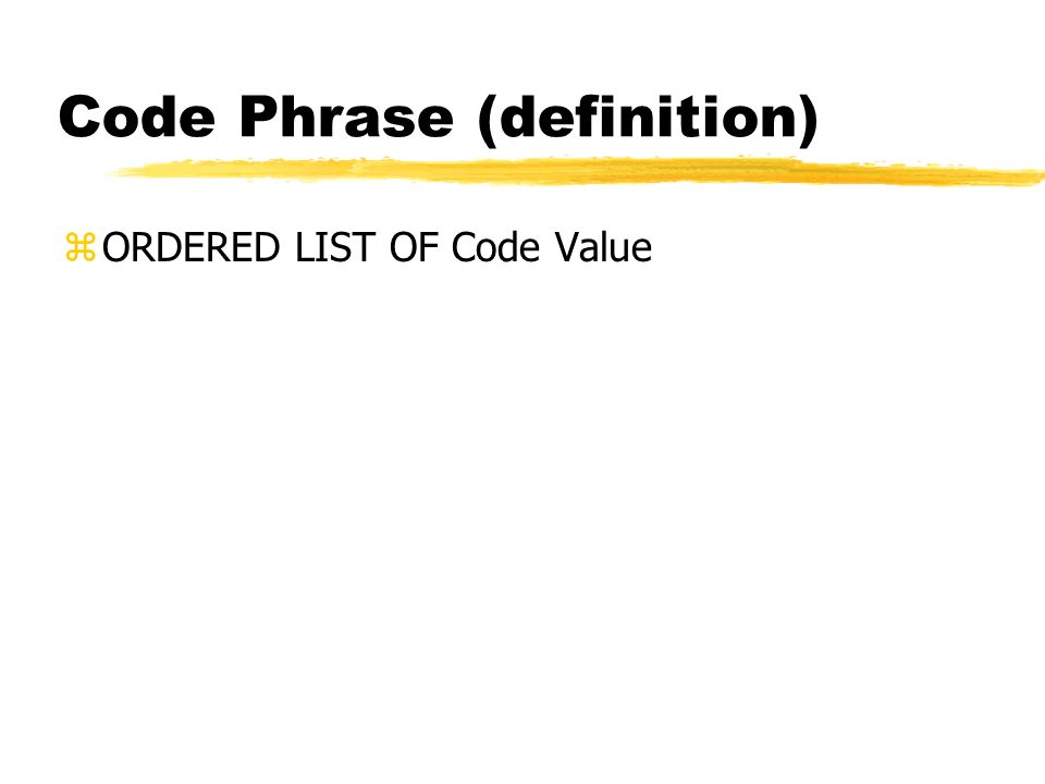 Code Phrase (definition) zORDERED LIST OF Code Value