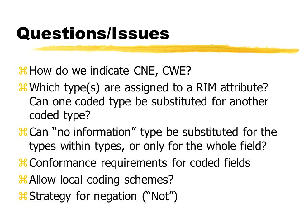 Questions/Issues zHow do we indicate CNE, CWE. zWhich type(s) are assigned to a RIM attribute.
