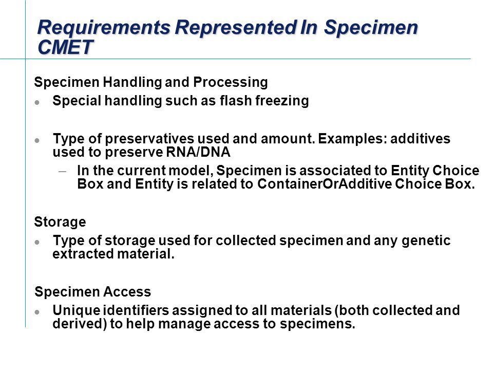 Requirements Represented In Specimen CMET Specimen Handling and Processing Special handling such as flash freezing Type of preservatives used and amount.