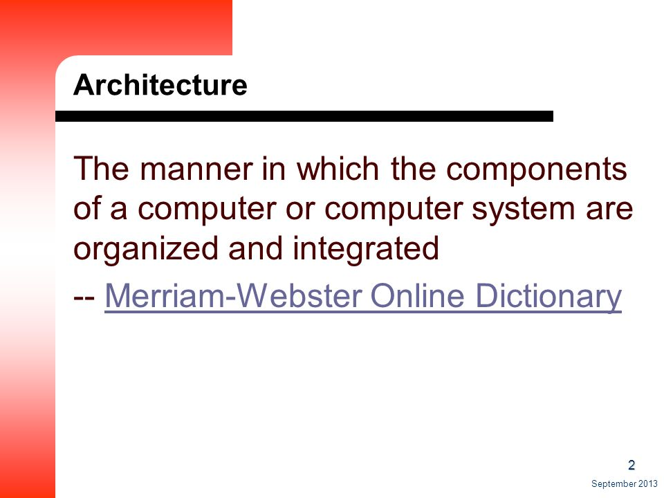 2 Architecture The manner in which the components of a computer or computer system are organized and integrated -- Merriam-Webster Online DictionaryMerriam-Webster Online Dictionary