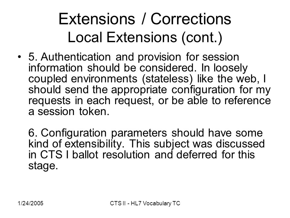 1/24/2005CTS II - HL7 Vocabulary TC Extensions / Corrections Local Extensions (cont.) 5.