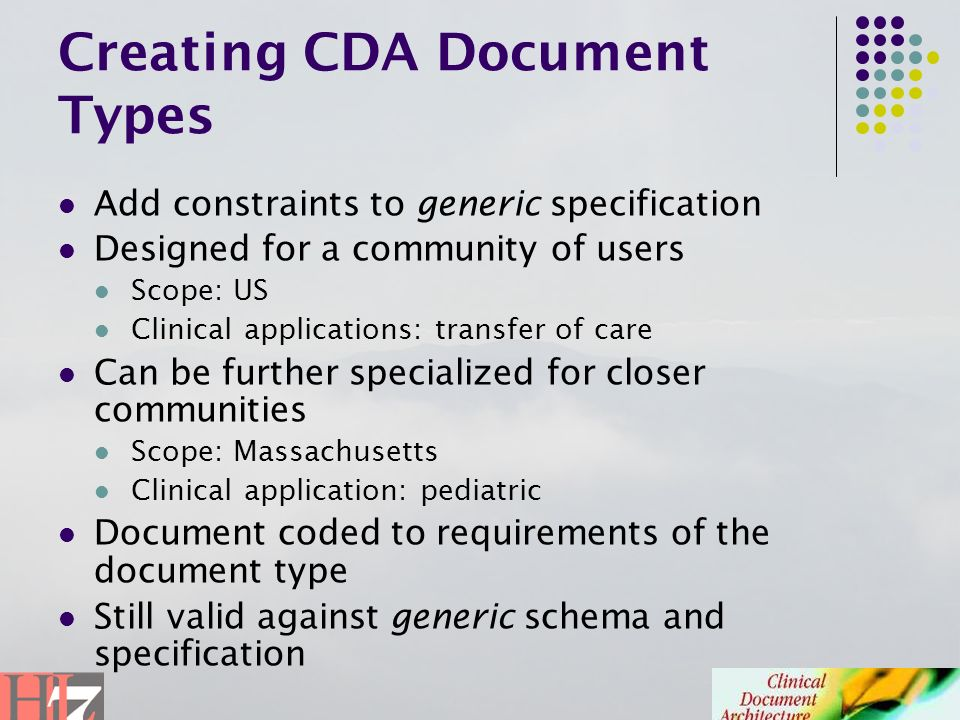 Creating CDA Document Types Add constraints to generic specification Designed for a community of users Scope: US Clinical applications: transfer of ca