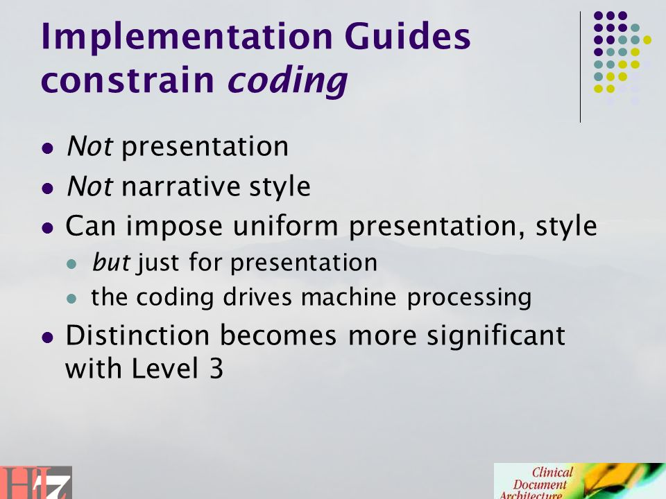 Implementation Guides constrain coding Not presentation Not narrative style Can impose uniform presentation, style but just for presentation the codin