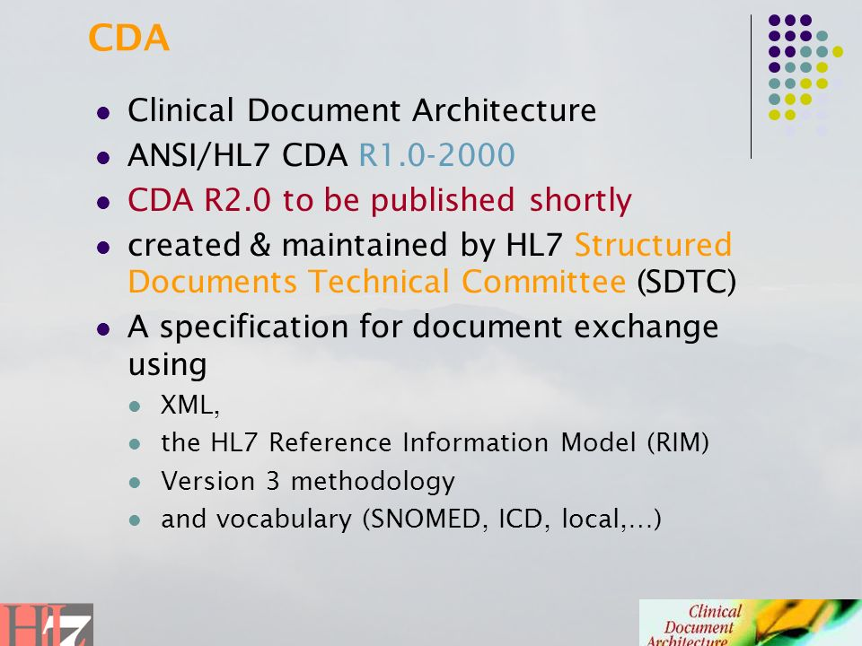 Clinical Document Architecture ANSI/HL7 CDA R1.0-2000 CDA R2.0 to be published shortly created & maintained by HL7 Structured Documents Technical Comm