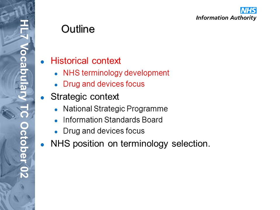 HL7 Vocabulary TC October 02 Outline Historical context NHS terminology development Drug and devices focus Strategic context National Strategic Progra