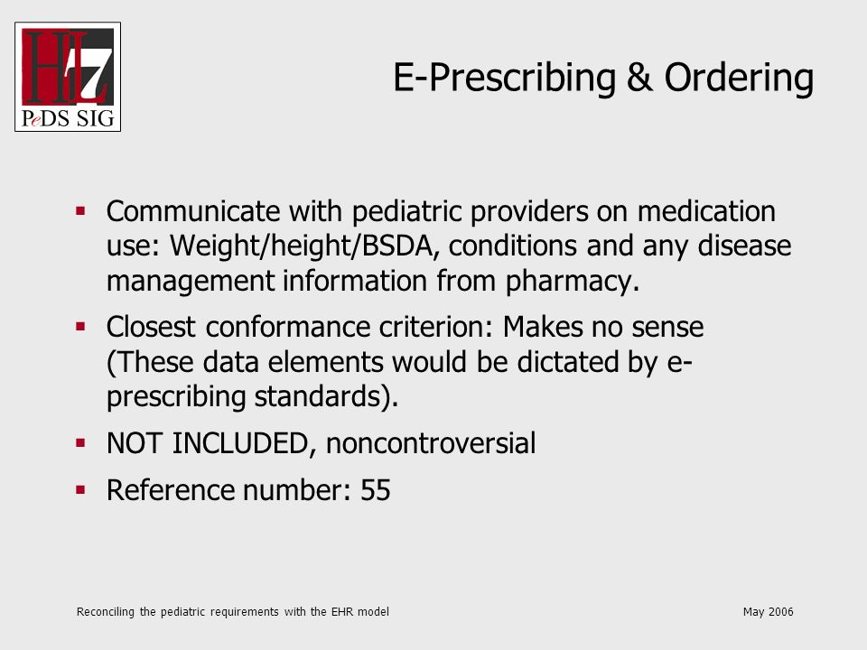 Reconciling the pediatric requirements with the EHR model May 2006 E-Prescribing & Ordering Communicate with pediatric providers on medication use: We