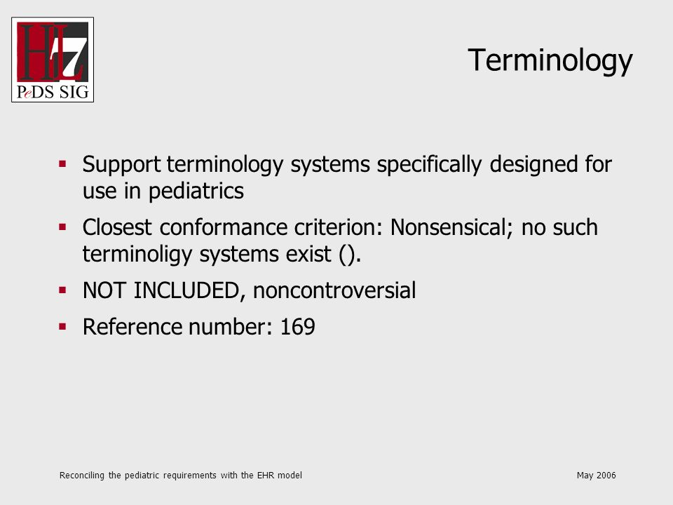 Reconciling the pediatric requirements with the EHR model May 2006 Terminology Support terminology systems specifically designed for use in pediatrics