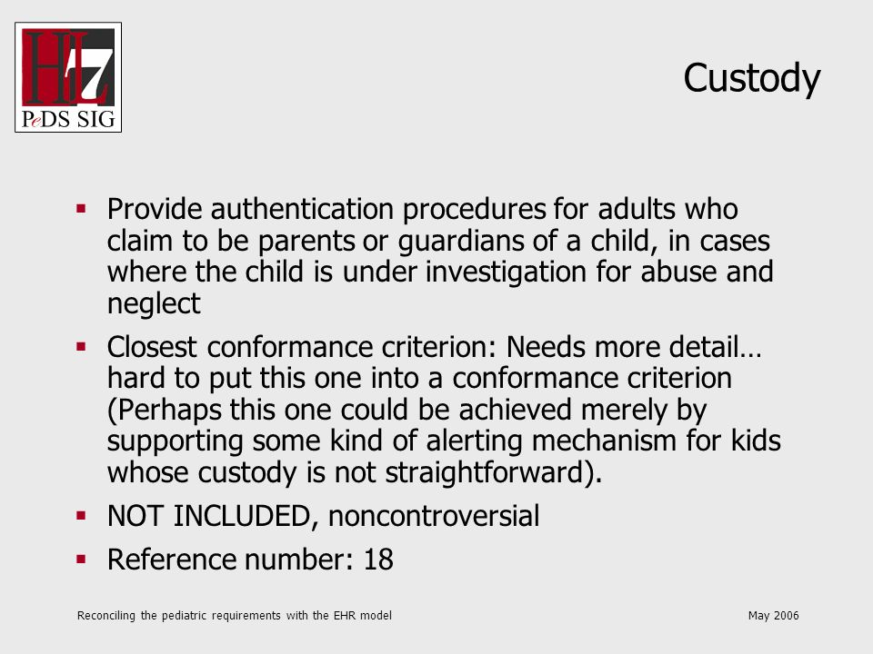 Reconciling the pediatric requirements with the EHR model May 2006 Terminology Support terminology systems specifically designed for use in pediatrics Closest conformance criterion: Nonsensical; no such terminoligy systems exist ().