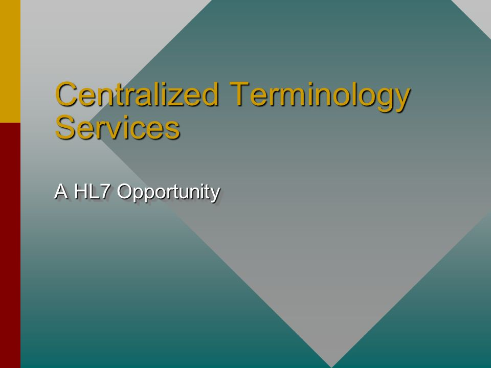 Centralized Terminology Services A HL7 Opportunity