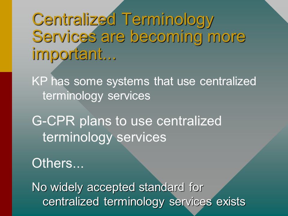 Centralized Terminology Services are becoming more important... KP has some systems that use centralized terminology services G-CPR plans to use centr