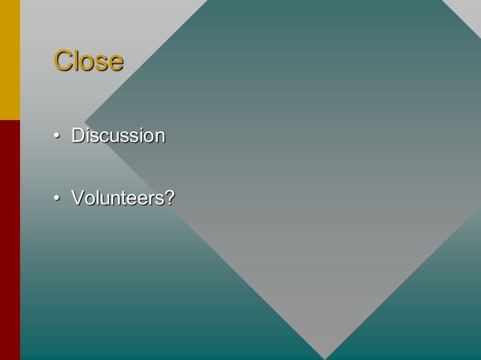 Close DiscussionDiscussion Volunteers?Volunteers?