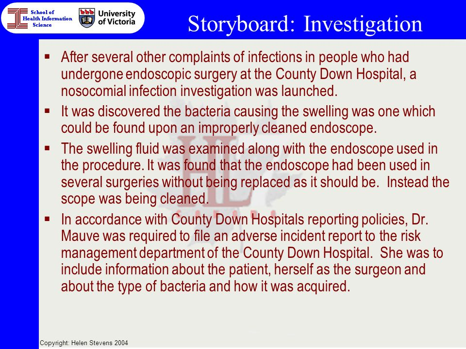 Copyright: Helen Stevens 2004 Storyboard: Investigation After several other complaints of infections in people who had undergone endoscopic surgery at the County Down Hospital, a nosocomial infection investigation was launched.