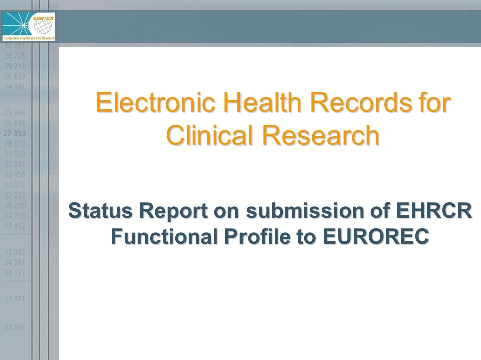EuroRec EHRCR Approach and Plan 1.Kick-off Team Meeting – June 11, 2008 2.Map our Clinical Research user requirements to the EuroRec repository – Completed 1 st round Aug.