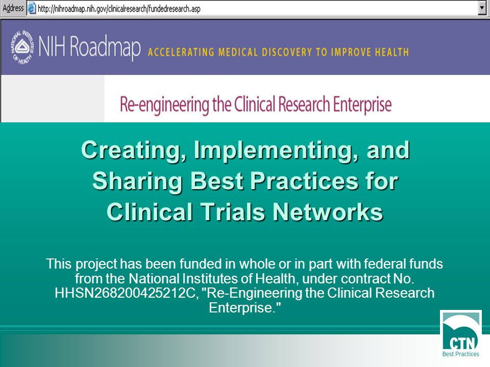 Creating, Implementing, and Sharing Best Practices for Clinical Trials Networks This project has been funded in whole or in part with federal funds from the National Institutes of Health, under contract No.