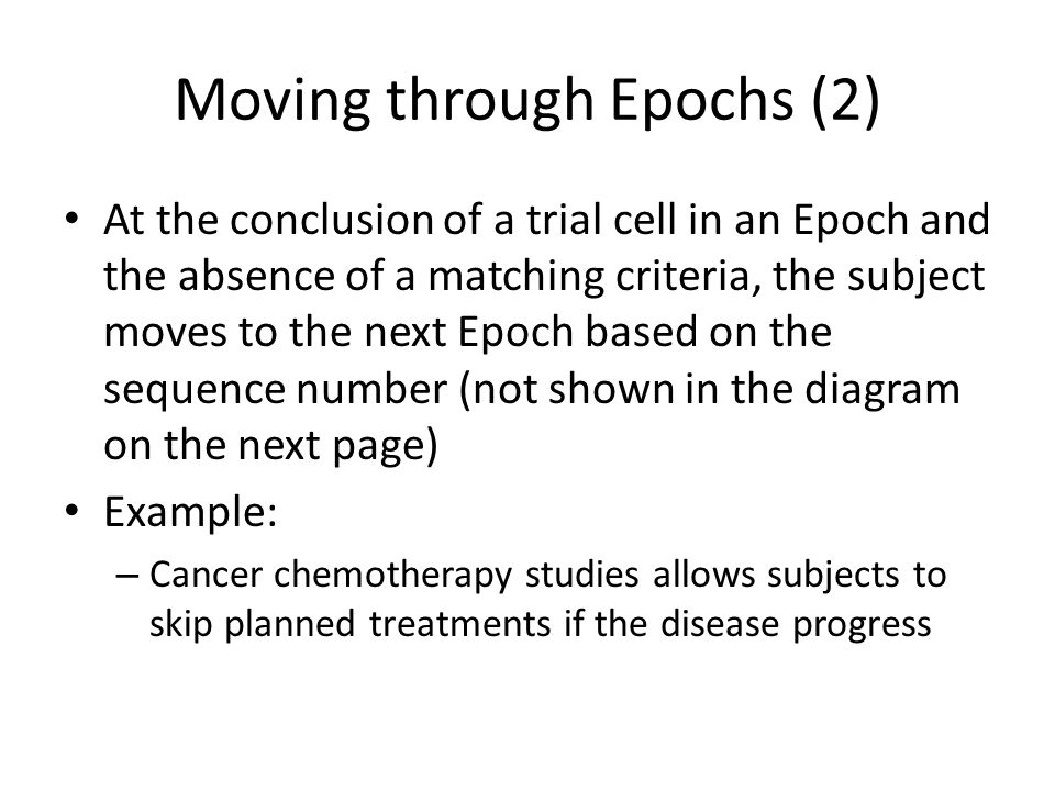 Moving through Epochs (2) At the conclusion of a trial cell in an Epoch and the absence of a matching criteria, the subject moves to the next Epoch ba