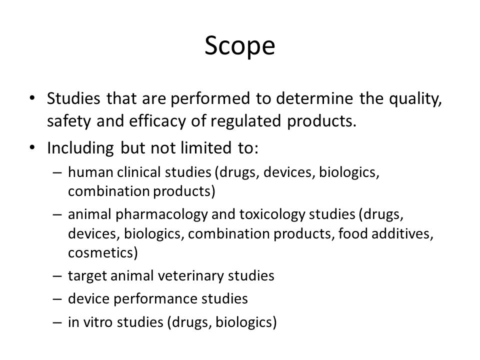Scope Studies that are performed to determine the quality, safety and efficacy of regulated products. Including but not limited to: – human clinical s
