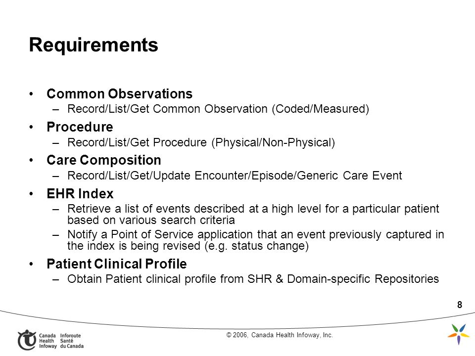 © 2006, Canada Health Infoway, Inc. 8 Requirements Common Observations –Record/List/Get Common Observation (Coded/Measured) Procedure –Record/List/Get