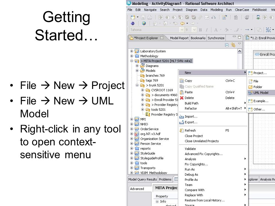 Getting Started… File New Project File New UML Model Right-click in any tool to open context- sensitive menu