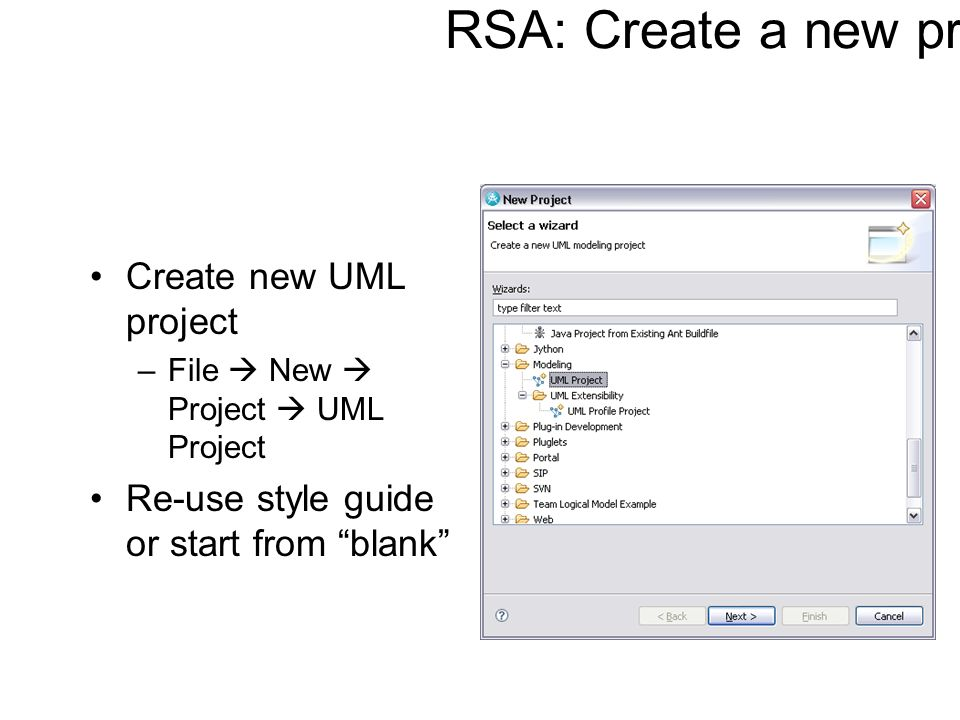 RSA: Create a new project Create new UML project –File New Project UML Project Re-use style guide or start from blank