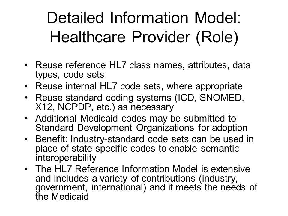 Detailed Information Model: Healthcare Provider (Role) Reuse reference HL7 class names, attributes, data types, code sets Reuse internal HL7 code sets