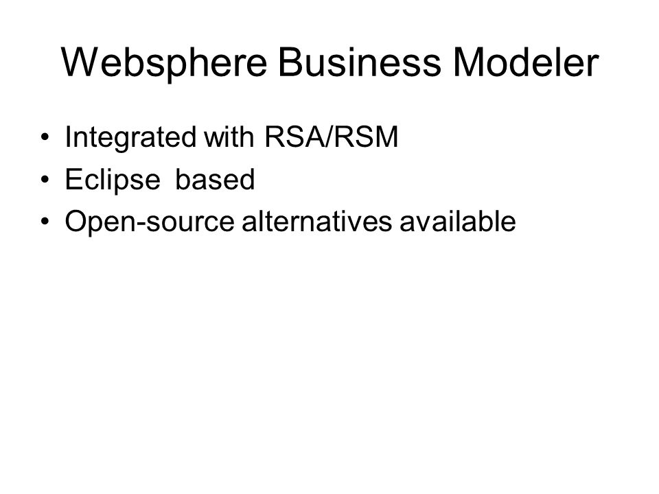 Websphere Business Modeler Integrated with RSA/RSM Eclipse based Open-source alternatives available