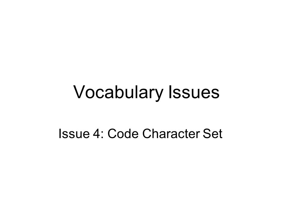 Vocabulary Issues Issue 4: Code Character Set