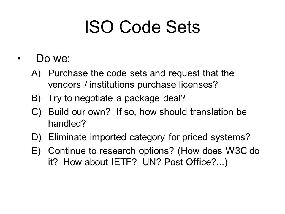 ISO Code Sets Do we: A)Purchase the code sets and request that the vendors / institutions purchase licenses.