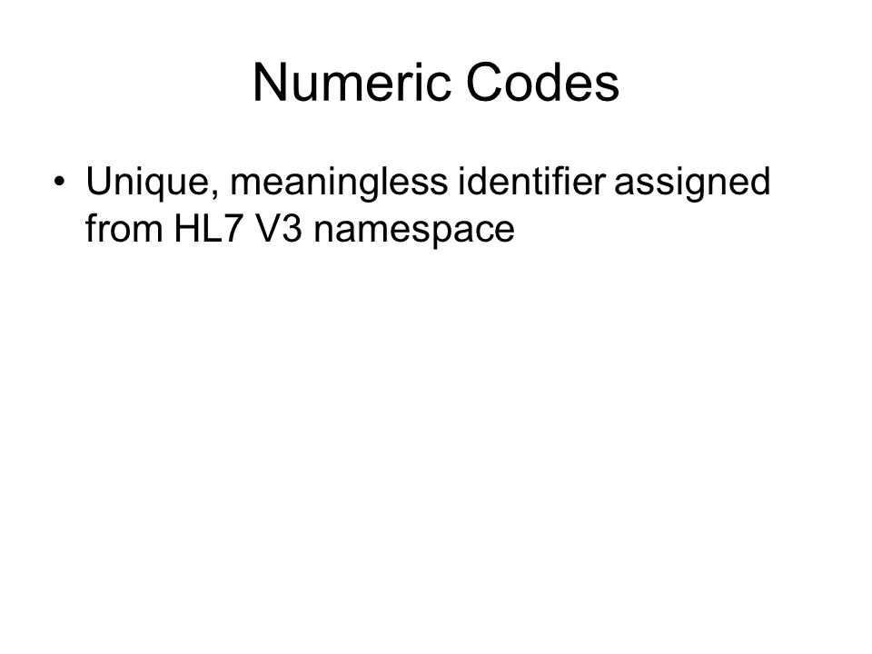 Numeric Codes Unique, meaningless identifier assigned from HL7 V3 namespace