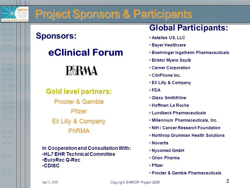 Jan 11, 2008 Copyright EHR/CR Project 2008 3 Project Sponsors & Participants Global Participants: Astellas US, LLC Bayer Healthcare Boehringer Ingelheim Pharmaceuticals Bristol Myers Squib Cerner Corporation ClinPhone Inc.