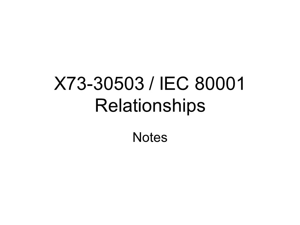 X73-30503 / IEC 80001 Relationships Notes