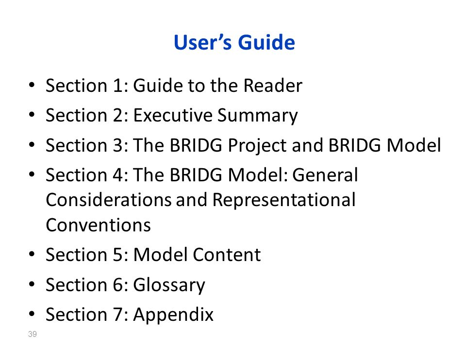 Section 1: Guide to the Reader Section 2: Executive Summary Section 3: The BRIDG Project and BRIDG Model Section 4: The BRIDG Model: General Considera