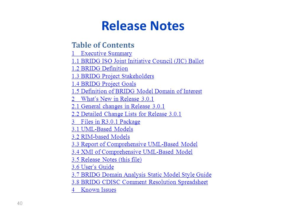 Release Notes 40 Table of Contents 1Executive Summary 1.1BRIDG ISO Joint Initiative Council (JIC) Ballot 1.2BRIDG Definition 1.3BRIDG Project Stakehol
