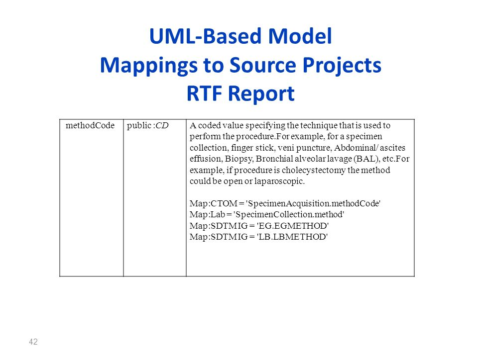 UML-Based Model Mappings to Source Projects RTF Report 42 methodCodepublic :CDA coded value specifying the technique that is used to perform the proce