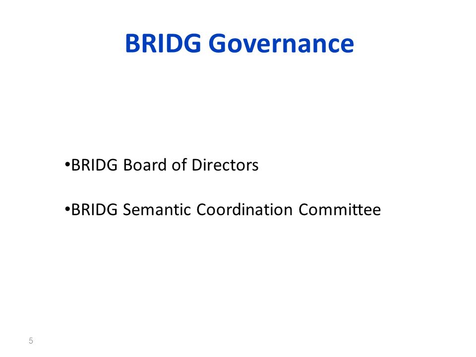 BRIDG Governance 5 BRIDG Board of Directors BRIDG Semantic Coordination Committee