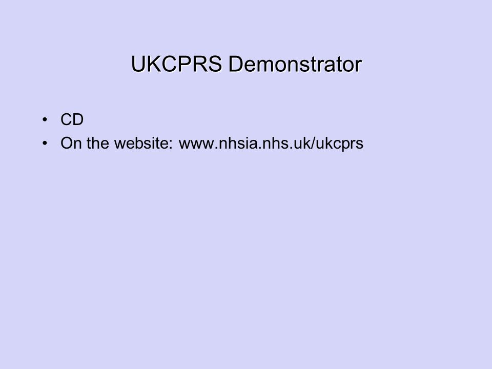 UKCPRS Demonstrator CD On the website: www.nhsia.nhs.uk/ukcprs