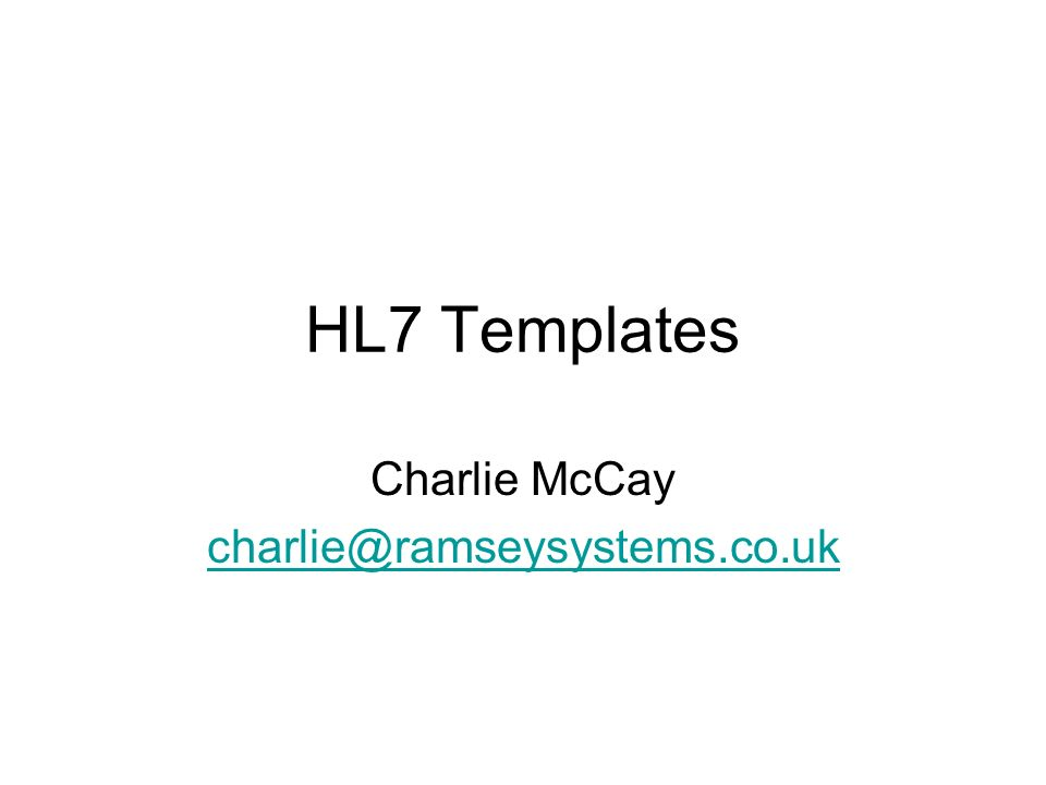 HL7 Templates Charlie McCay charlie@ramseysystems.co.uk